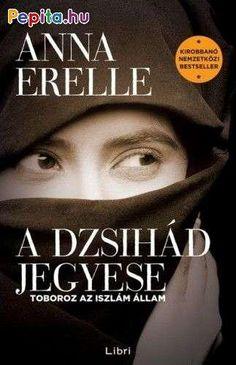 Anna Erelle: A dzsihád jegyese - Toboroz az iszlám állam Danielle Steel, Workout Videos, Techno, Humor, Reading, Books, Movie Posters, Products, France