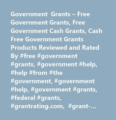 Government Grants – Free Government Grants, Free Government Cash Grants, Cash Free Government Grants Products Reviewed and Rated By #free #government #grants, #government #help, #help #from #the #government, #government #help, #government #grants, #federal #grants, #grantrating.com, #grant-rating.com, #grant #rating, #grant #reviews, #grant #review, #free #grant #money, #business #grants, #government #loans, #small #business #grants
