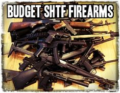 Budget SHTF Firearms. When we use the term budget SHTF firearms, we don't mean cheap. A better word to use is inexpensive.
