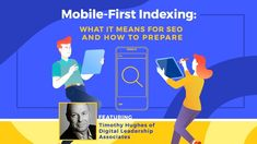 Make your website ready for Google mobile-first indexing with practical tips and ideas from a number of experts, including first-hand insights from Timothy Hughes of Digital Leadership Associates.