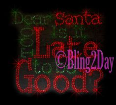 Dear Santa - Is it too Late to be Good? - Iron on Rhinestone Transfer Bling Hot Fix Applique Merry Christmas Claus Holiday - DIY