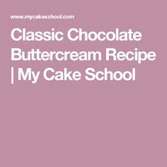 Classic Chocolate Buttercream Recipe   My Cake School