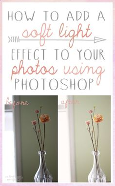 Awesome tutorial on making your photos soft  vintage looking. How to add a Soft Light to your photos using Photoshop  the shortcut to easily Mass Editing photos with the same effect.