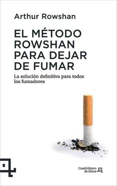 El metodo rowshan para dejar de fumar / Rowshan Method Makes Quitting Easier: La solucion definitiva para todos l...