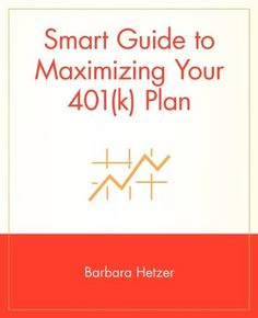 Smart Guide to Maximizing Your 401(k) Plan by Barbara Hetzer. $21.95. Publication: August 18, 1999. Edition - 1. Publisher: Wiley; 1 edition (August 18, 1999)