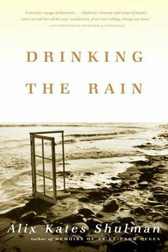 Drinking the Rain: A Memoir by Alix Kates Shulman. $9.99. 256 pages. Publisher: Farrar, Straus and Giroux; 1 edition (July 5, 2004). Author: Alix Kates Shulman