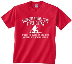 Support Your Local Firefighter It's Not The Size Of His