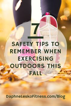 Fall is great for exercising outdoors, but doing so can be dangerous. Here are 7 safety tips to remember when exercising outdoors this fall. --------------------------------------↓Online Coaching | Custom Plans ↓  DaphneLeskoFitness.com . DaphneLeskoFitness@gmail.com