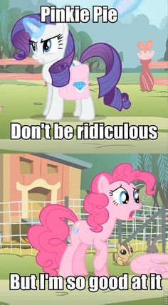 MLP, yay Rarity, what else could Pinkie Pie be.