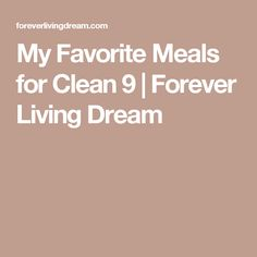 My Favorite Meals for Clean 9   Forever Living Dream