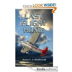 Last Flight Home [Kindle Edition]  Robert J. Wetherall (Author)