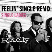 Feelin' Single Remix - Single Ladies by R. Kelly on SoundCloud