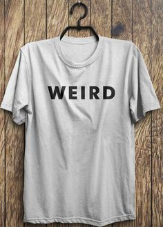 Funny Weird T Shirt - internet meme shirts, teen gift ideas, cool shirt, Black Friday, Boxing day, Christmas Blowout Clearance Sale