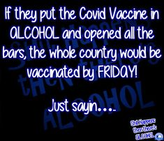 If they put the Covid Vaccine in ALCOHOL and opened all the bars, the whole country would be vaccinated by FRIDAY! Just sayin….. Find us on Facebook! Alcohol Quotes, Find Us On Facebook, Friday, Bar, Humor, Country, Rural Area, Humour, Funny Photos