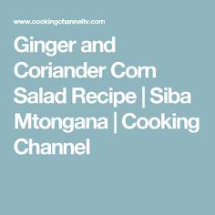 Ginger and Coriander Corn Salad Recipe   Siba Mtongana   Cooking Channel
