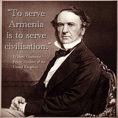 Prime Minister William Gladstone   ------    THANK YOU....THANK YOU ....THANK YOU...from armenian nation for EVERYTHING YOU DID FOR ....US