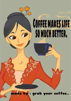 Coffee makes life so much better