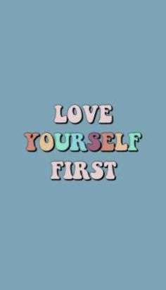 your never going to know how to truly love others if you don't love yourself :)