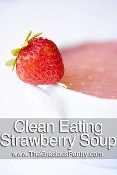 "not so much the ""clean eating"", but i do love strawberry soup"