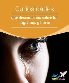 Curiosidades que desconocías sobre las lágrimas y llorar Llorar es un proceso fisiológico de los seres vivos. La verdad es que la capacidad de derramar lágrimas es una característica única entre los seres humanos que puede tener muchos significados.