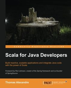 Buy Scala for Java Developers by Thomas Alexandre and Read this Book on Kobo's Free Apps. Discover Kobo's Vast Collection of Ebooks and Audiobooks Today - Over 4 Million Titles! Computer Programming Books, Computer Technology, Java, Spring Framework, Computer Architecture, Computer Network, Open Source, The Creator, Free Ebooks