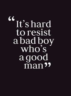 Inspirational Quotes: Its hard to resist a bad boy whos a good man. Im lucky enough to call one of these men mine Top Inspirational Quotes Quote Description Its hard to resist a bad boy whos a good man. Im lucky enough to call one of these men mine The Words, Great Quotes, Quotes To Live By, Good Man Quotes, Sexy Quotes For Him, Sweet Sayings For Him, Amazing Man Quotes, Perfect Man Quotes, Waiting Quotes For Him