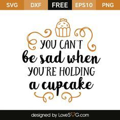 *** FREE SVG CUT FILE for Cricut, Silhouette and more *** You can't be sad when you're holding a cupcake