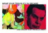 Wrap your troubles in dreams. What Next, Dreams