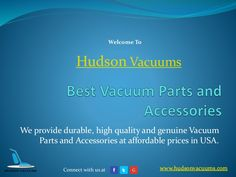 We are a popular supplier of world's top level brands Vacuum cleaner bags, belts, filters, parts and accessories in USA at very attractive prices. http://www.slideshare.net/hudsonvacuums/buy-best-vacuum-cleaners-parts-and-accessories-in-usa