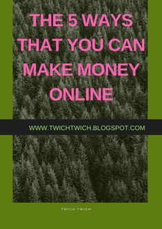 THE 5 WAYS THAT YOU CAN MAKE MONEY ONLINE