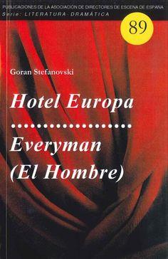 """""""Hotel Europa ; Everyman (El hombre) : (A-moralidad teatral)"""" Goran Stefanovski es uno de los autores clave del teatro de la actual República de Macedonia, surgida tras la desintegración de Yugoslavia, y sus obras han sido estrenadas en los principales escenarios de todo el continente europeo."""