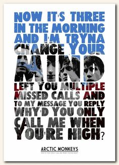 Why'd you only call me when you're high? - Arctic Monkeys