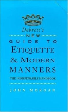 Debrett's New Guide to Etiquette and Modern Manners by John Morgan http://www.amazon.com/dp/074727715X/ref=cm_sw_r_pi_dp_VmJ7vb08G2FQ5