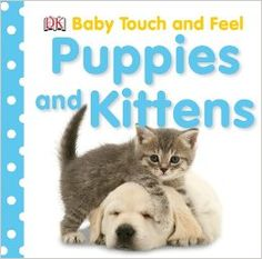 Amazon.com: Puppies and Kittens (Baby Touch & Feel) (9780756638351): Dorling Kindersley: Books