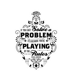 If you can't solve a problem it's because you are playing by the rules!