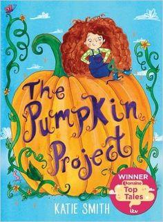 The Pumpkin Project: winner of ITV Lorraine's Top Tales: Amazon.co.uk: Katie Smith: 9781444936919: Books