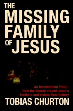 The Missing Family of Jesus: An Inconvenient Truth - How the Church Erased Jesus's Brothers and Sisters from History by Tobias Churton http://www.amazon.com/dp/190748602X/ref=cm_sw_r_pi_dp_ui17tb1C1CDXV