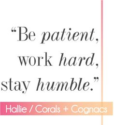 Patience, focus, humility. #quotes