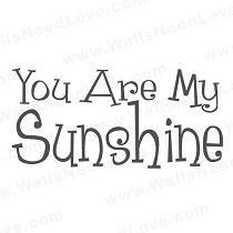 my only sunshine, you make me happy when skies are grey, you never know dear how much I love you, so please don't take my sunshine away...Mom