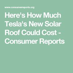 Here's How Much Tesla's New Solar Roof Could Cost - Consumer Reports