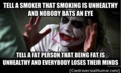I don't smoke anymore, but this still pisses me off. Obesity & tobacco are both killers; one just means that you get to have a smaller coffin. :)