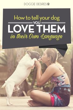 How to tell your dog you love them in their own language >> http://doggiedesires.com/how-to-tell-your-dog-you-love-them-in-their-own-language/