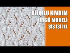 AJURLU KIVRIM ÖRGÜ MODELİ - Ajurlu Örgü Modelleri - YouTube