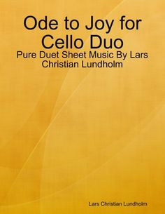 Buy Ode to Joy for Cello Duo - Pure Duet Sheet Music By Lars Christian Lundholm by  Lars Christian Lundholm and Read this Book on Kobo's Free Apps. Discover Kobo's Vast Collection of Ebooks and Audiobooks Today - Over 4 Million Titles!