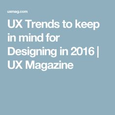 UX Trends to keep in mind for Designing in 2016 | UX Magazine