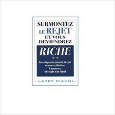 Amazon.fr - Surmontez le rejet et vous deviendrez riche - Larry Diangi - Livres