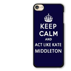 Keep Calm and Act Like Kate Middleton iPod Touch 6 Case