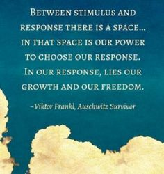 """Human beings can """"re-spond"""" with the emotional power to think in this space between stimulus and response"""