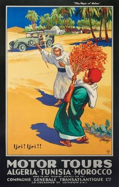 """E.V. Kealey: Motor Tours/Algeria-Tunisia-Morocco   Circa 1925. 39 ¾"""" x 25""""  This poster was part of a series that showcased the exotic ports of call for a cruise line. - Maroc Désert Expérience tours http://www.marocdesertexperience.com"""