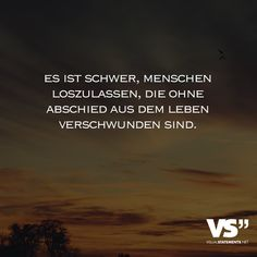 Es ist schwer, Menschen loszulassen, die ohne Abschied aus dem Leben verschwunde… It's hard to let go of people who have disappeared from life without saying goodbye. Sad Quotes, Quotes To Live By, Best Quotes, Love Quotes, Family Quotes, Letting People Go, Letting Go, Loving Can Hurt Sometimes, German Quotes